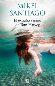 El extraño verano de Tom Harvey de Mikel Santiago