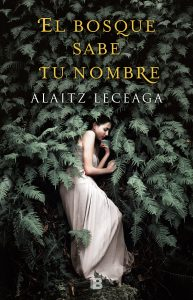 El bosque sabe tu nombre de Alaitz Leceaga.
