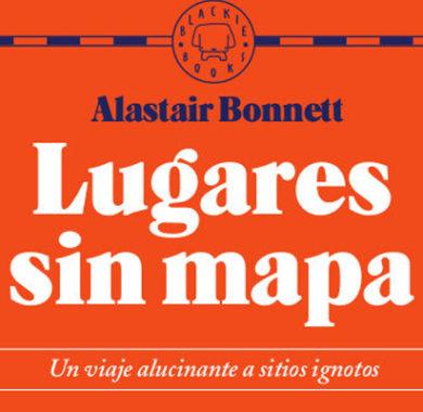 Lugares sin mapa de Alastair Bonnet