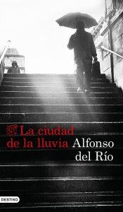 La ciudad de la lluvia de Alfonso del Río 2