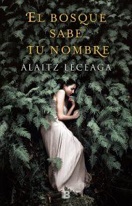 El bosque sabe tu nombre de Alaitz Leceaga