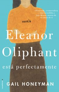 Eleanor Oliphant está perfectamente de Gail Honeyman